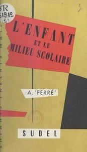André Ferré et  École des parents et des éduca - L'enfant et le milieu scolaire : son adaptation.