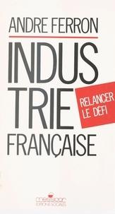 André Ferron - Industrie française, relancer le défi.