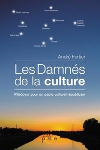 André Fertier - Les damnés de la culture - Plaidoyer pour un pacte culturel républicain.