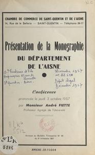 André Fiette - Présentation de la monographie du département de l'Aisne - Conférence prononcée, le jeudi 3 octobre 1957.