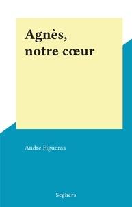 André Figueras - Agnès, notre cœur.
