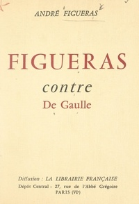 André Figueras - Figueras contre De Gaulle.