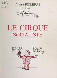 André Figueras et  Pinatel - Le cirque socialiste.