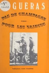 André Figueras - Pas de champagne pour les vaincus.