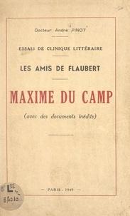 André Finot - Les amis de Flaubert. Maxime du Camp - Avec des documents inédits.