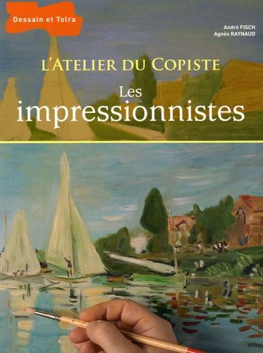 André Fisch et Agnès Raynaud - Les impressionnistes.