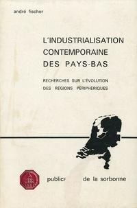 André Fischer - L'industrialisation contemporaine des Pays-Bas - Recherches sur l'évolution des régions périphériques.