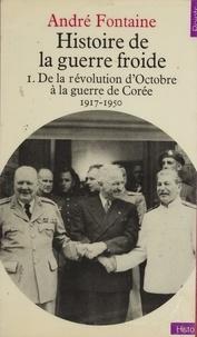 André Fontaine - Histoire de la guerre froide (1) - De la révolution d'Octobre à la guerre de Corée, 1917-1950.