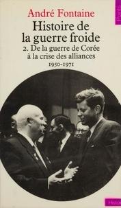 André Fontaine - Histoire de la guerre froide (2). De la guerre de Corée à la crise des alliances, 1950-1971.
