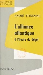 André Fontaine - L'Alliance Atlantique à l'heure du dégel.