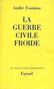 André Fontaine - La Guerre civile froide.