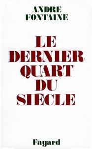 André Fontaine - Le Dernier Quart du siècle.