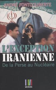 André Fontcouberte - L'exception iranienne - De la Perse au nucléaire.