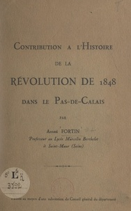 André Fortin - Contribution à l'histoire de la révolution de 1848 dans le Pas-de-Calais.