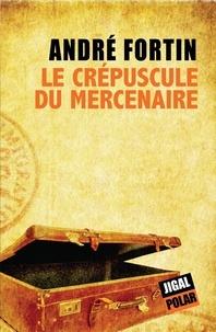 André Fortin - Le crépuscule du mercenaire.