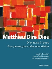 André Fossion et Jean-Paul Laurent - Matthieu Dire Dieu - D'un texte à l'autre - Pour penser, pour prier, pour désirer.
