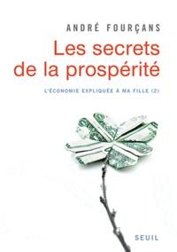 André Fourçans - L'économie expliquée à ma fille - Tome 2, les secrets de la prospérité.