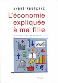 André Fourçans - L'économie expliquée à ma fille.