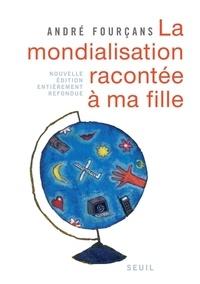 André Fourçans - La mondialisation racontée à ma fille.