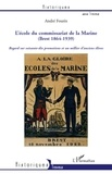 André Fourès - L'école du commissariat de la marine (Brest 1864-1939) - Regard sur soixante-dix promotions et un millier d'anciens élèves.