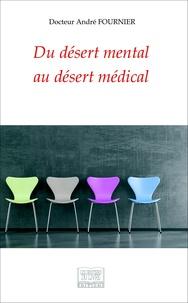 André Fournier - Du désert mental au désert médical.