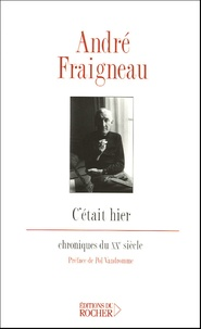 André Fraigneau - C'était hier.