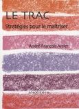 André-François Arcier - Le trac - Stratégies pour le maîtriser.