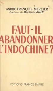 André-François Mercier et Alphonse Juin - Faut-il abandonner l'Indochine ?.