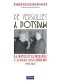 André François-Poncet - De Versailles à Potsdam - La France et le problème allemand contemporain 1919-1945.
