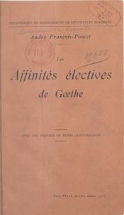 André François-Poncet et Henri Lichtenberger - Les affinités électives de Gœthe - Essai de commentaire critique.
