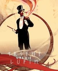 André-François Ruaud - Arsène Lupin, une vie.