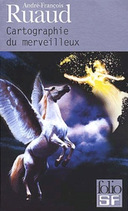 André-François Ruaud - Cartographie du merveilleux. - Guide de lecture Fantasy.