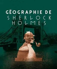 André-François Ruaud et Xavier Mauméjean - Géographie de Sherlock Holmes.