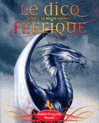 André-François Ruaud - Le dico féerique - Tome 2, Le règne animal.
