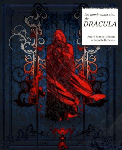 André-François Ruaud et Isabelle Ballester - Les nombreuses vies de Dracula.