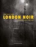 André-François Ruaud - London noir - De Sherlock Holmes à James Bond.