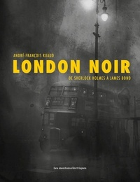 André-François Ruaud - London noir - De Sherlock Holmes à James Bond.