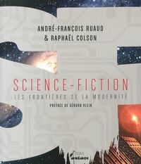 André-François Ruaud et Raphaël Colson - Science-fiction - Les frontières de la modernité.