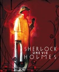 André-François Ruaud et Xavier Mauméjean - Sherlock Holmes, une vie.