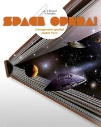 André-François Ruaud et Vivian Amalric - Space Opera ! - L'imaginaire spatial avant 1977.