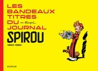 André Franquin - Les bandeaux-titres du journal Spirou 1953-1960 : .