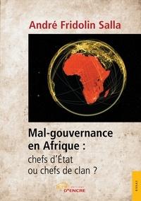 André fridolin Salla - Mal-gouvernance en Afrique : chefs d'État ou chefs de clan ?.