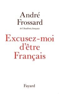 André Frossard - Excusez-moi d'être Français.