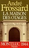 André Frossard - La Maison des otages - Montluc (1944).