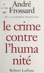 André Frossard et Charles Ronsac - Le crime contre l'humanité.
