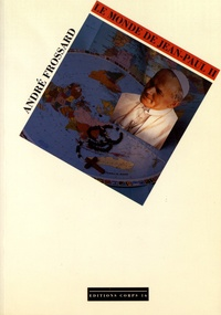 André Frossard - Le monde de Jean-Paul II.