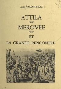 André Gabányi-Grosz - Attila, Mérovée et la grande rencontre.