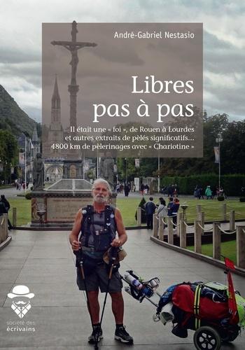"""Libres pas à pas. Il était une """"foi"""", de Rouen à Lourdes et autres extraits de pèlés significatifs... 4800 km de pèlerinages avec """"Chariotine"""""""
