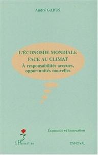 André Gabus - L'économie mondiale face au climat - A responsabilités accrues, opportunités nouvelles.
