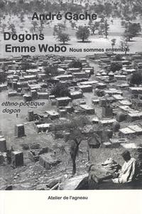 André Gache - Dogons Emme Wobo : nous sommes ensemble - Une ethno-poétique.